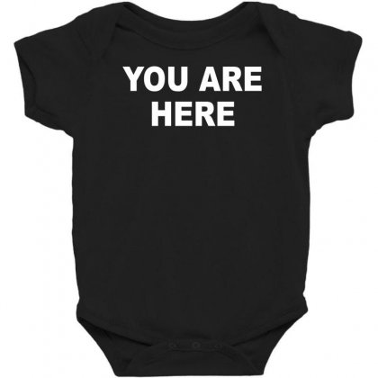 You Are Here Funny Brand New Novelty Slogan Baby Bodysuit Designed By Nugraha