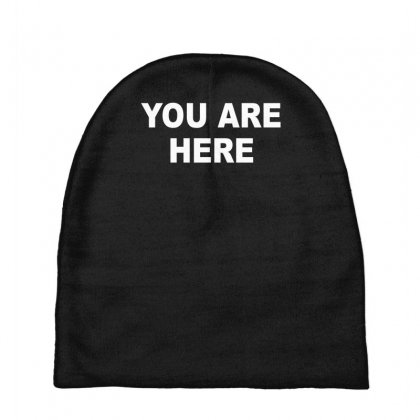 You Are Here Funny Brand New Novelty Slogan Baby Beanies Designed By Nugraha