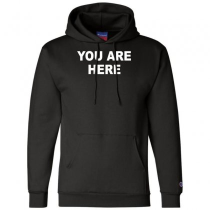 You Are Here Funny Brand New Novelty Slogan Champion Hoodie Designed By Nugraha