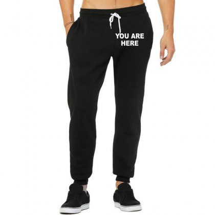 You Are Here Funny Brand New Novelty Slogan Unisex Jogger Designed By Nugraha