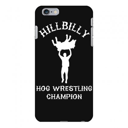 Hillbilly Hog Wrestling Champ Iphone 6 Plus/6s Plus Case Designed By Nugraha