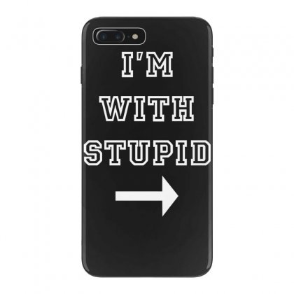I M With Stupid Iphone 7 Plus Case Designed By Nugraha