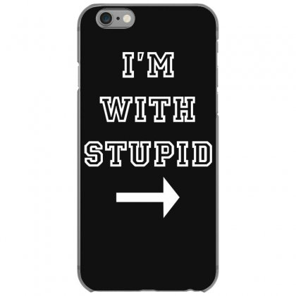 I M With Stupid Iphone 6/6s Case Designed By Nugraha
