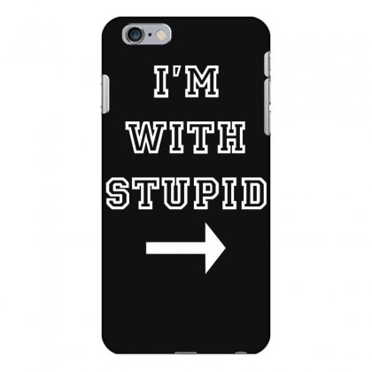 I M With Stupid Iphone 6 Plus/6s Plus Case Designed By Nugraha