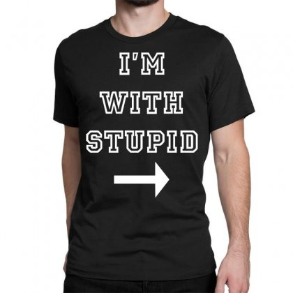 I M With Stupid Classic T-shirt Designed By Nugraha