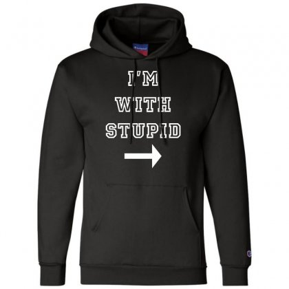 I M With Stupid Champion Hoodie Designed By Nugraha