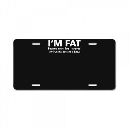 I'm Fat Because Funny License Plate Designed By Nugraha