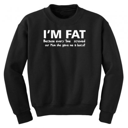 I'm Fat Because Funny Youth Sweatshirt Designed By Nugraha