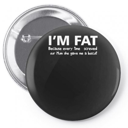 I'm Fat Because Funny Pin-back Button Designed By Nugraha