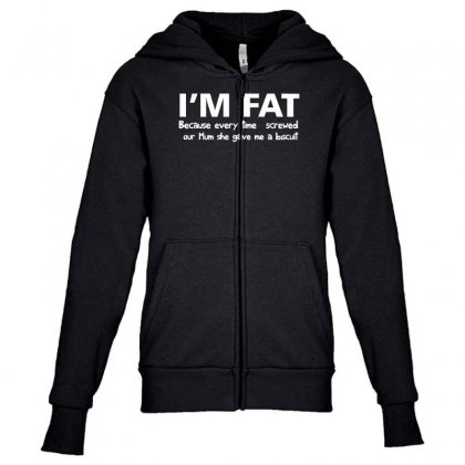 I'm Fat Because Funny Youth Zipper Hoodie Designed By Nugraha