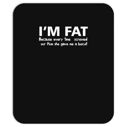 I'm Fat Because Funny Mousepad Designed By Nugraha
