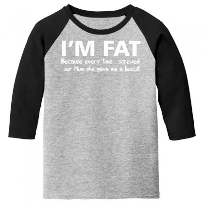 I'm Fat Because Funny Youth 3/4 Sleeve Designed By Nugraha