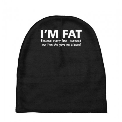 I'm Fat Because Funny Baby Beanies Designed By Nugraha