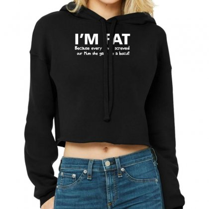 I'm Fat Because Funny Cropped Hoodie Designed By Nugraha