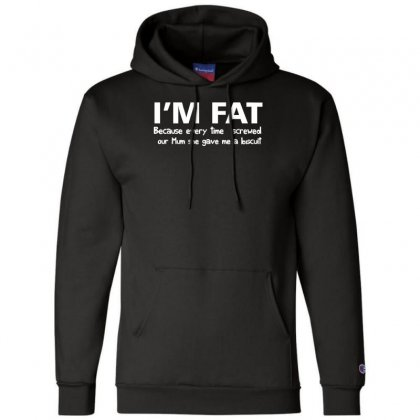 I'm Fat Because Funny Champion Hoodie Designed By Nugraha