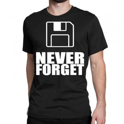 Never Forget 3.5 Floppies Classic T-shirt Designed By Nugraha