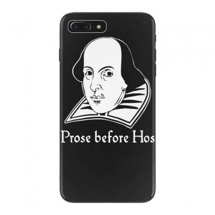 Prose Before Hos  Funny William Shakespeare Joke Comedy Rude Iphone 7 Plus Case Designed By Nugraha