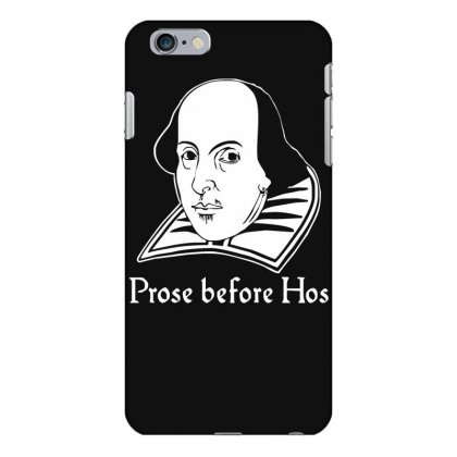 Prose Before Hos  Funny William Shakespeare Joke Comedy Rude Iphone 6 Plus/6s Plus Case Designed By Nugraha