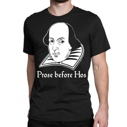 Prose Before Hos  Funny William Shakespeare Joke Comedy Rude Classic T-shirt Designed By Nugraha