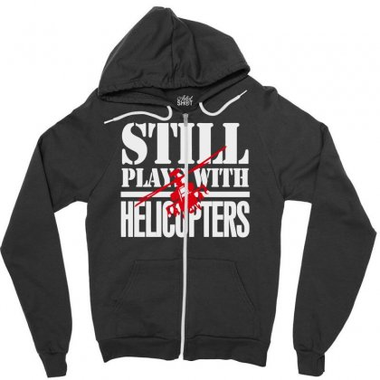 Still Plays With Helicopters Zipper Hoodie Designed By Bon T-shirt