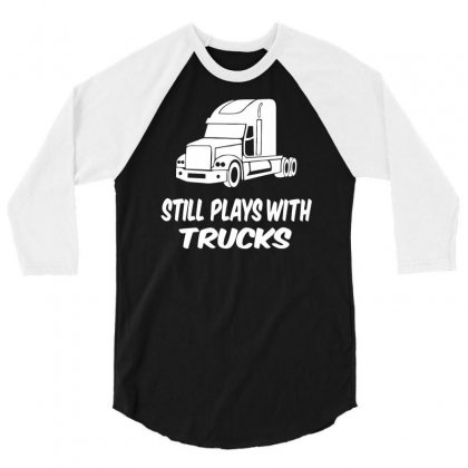 Still Plays With Trucks 3/4 Sleeve Shirt Designed By Bon T-shirt
