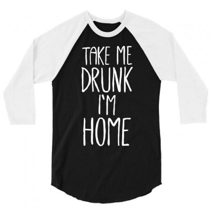 Take Me Drunk I´m Home Funny 3/4 Sleeve Shirt Designed By Bon T-shirt