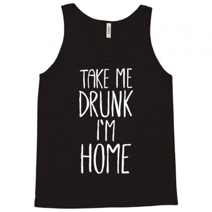 Take Me Drunk I´m Home Funny Tank Top Designed By Bon T-shirt