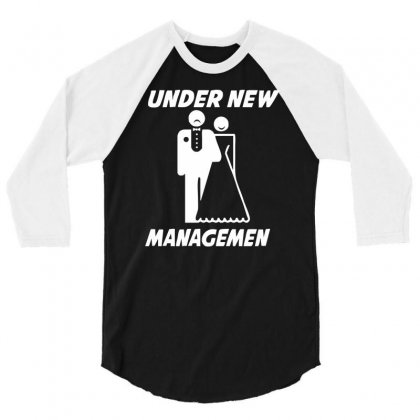 Under New Management Funny 3/4 Sleeve Shirt Designed By Nugraha