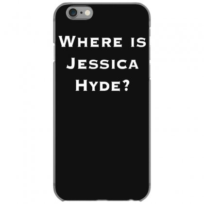 Where Is Jessica Hyde Iphone 6/6s Case Designed By Nugraha