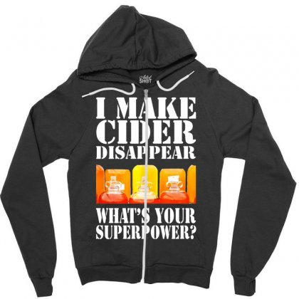 Funny I Make Cider Disappear, Ideal Gift Or Birthday Present. Zipper Hoodie Designed By Nugraha