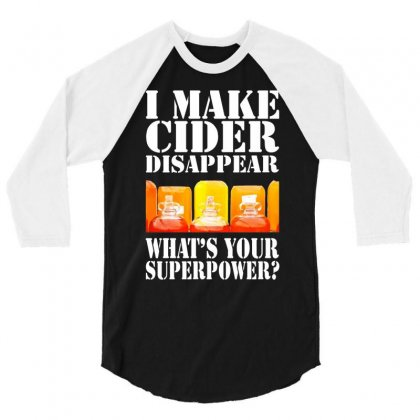 Funny I Make Cider Disappear, Ideal Gift Or Birthday Present. 3/4 Sleeve Shirt Designed By Nugraha