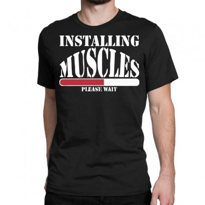 Funny Installing Muscles, Ideal Gift, Birthday Present Classic T-shirt Designed By Nugraha