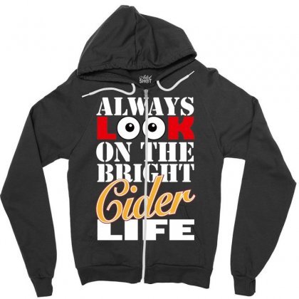 Funnythe Bright Cider Life, Ideal Gift Or Birthday Present. Zipper Hoodie Designed By Nugraha