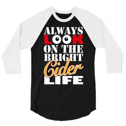 Funnythe Bright Cider Life, Ideal Gift Or Birthday Present. 3/4 Sleeve Shirt Designed By Nugraha