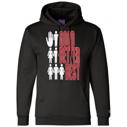 Rude Good Better Best, Ideal Birthday Gift Or Present Champion Hoodie Designed By Nugraha