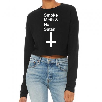 Smoke Meth Hail Satan  Funny Retro Breaking Odd Cool Bad Party Cropped Sweater Designed By Nugraha