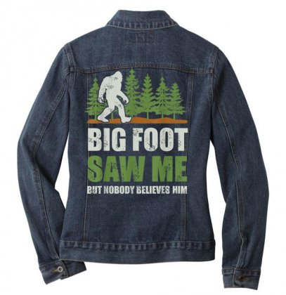 Bigfoot T Shirt Bigfoot Saw Me But Nobody Believes Him Shirt T Shirt Ladies Denim Jacket Designed By Cuser1744