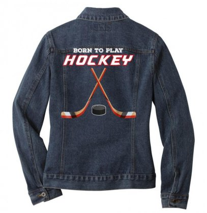 Born To Play Hockey T Shirt, For Love Of The Sport Tshirt Ladies Denim Jacket Designed By Cuser1744