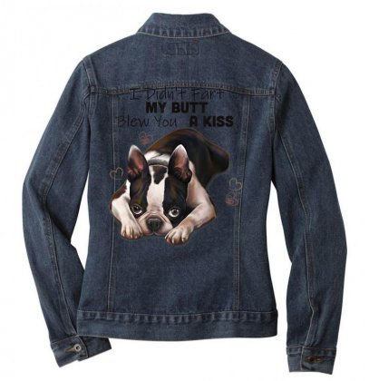 Boston Terrier Shirt, I Didn't Fart My Butt Blew You A Kiss Ladies Denim Jacket Designed By Cuser1744