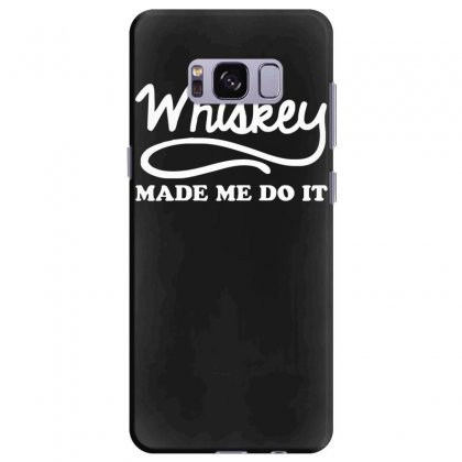 Whiskey Made Me Do It Funny Samsung Galaxy S8 Plus Case Designed By Nugraha