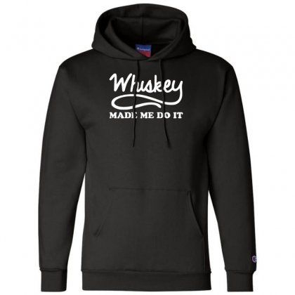 Whiskey Made Me Do It Funny Champion Hoodie Designed By Nugraha