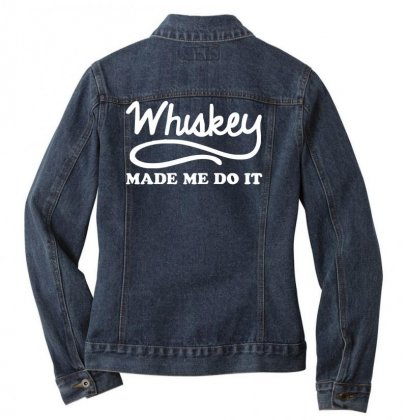 Whiskey Made Me Do It Funny Ladies Denim Jacket Designed By Nugraha