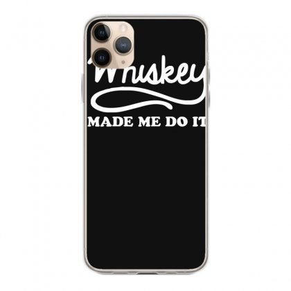 Whiskey Made Me Do It Funny Iphone 11 Pro Max Case Designed By Nugraha