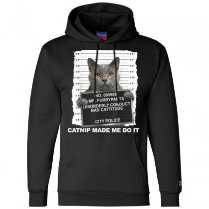 Catnip Made Me Do It Funny Cat Tee T Shirt Champion Hoodie Designed By Cuser1744