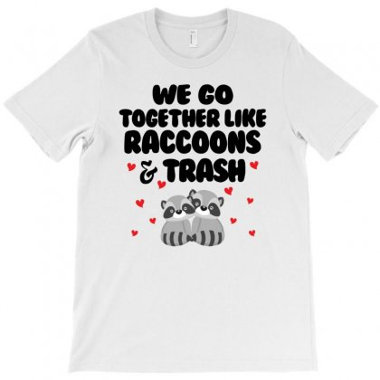 We Go Together Like Raccoons And Trash For Light T-shirt Designed By Sengul