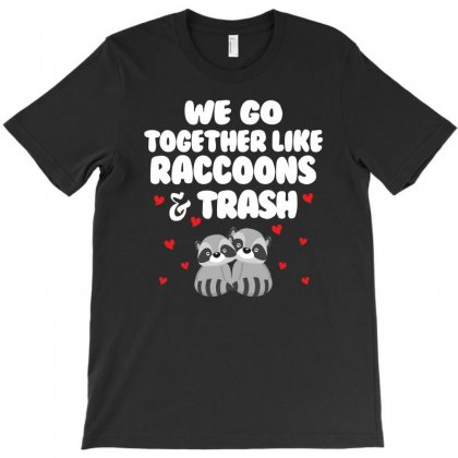 We Go Together Like Raccoons And Trash For Dark T-shirt Designed By Sengul