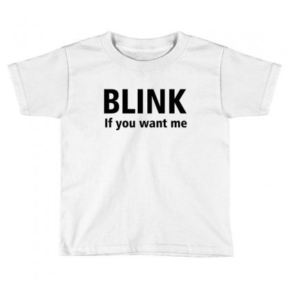 Blink If You Want Me Toddler T-shirt Designed By Designsbymallika
