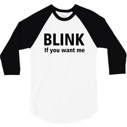 Blink If You Want Me 3/4 Sleeve Shirt Designed By Designsbymallika