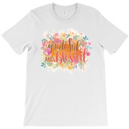 Grateful And Blessed T-shirt Designed By Sengul