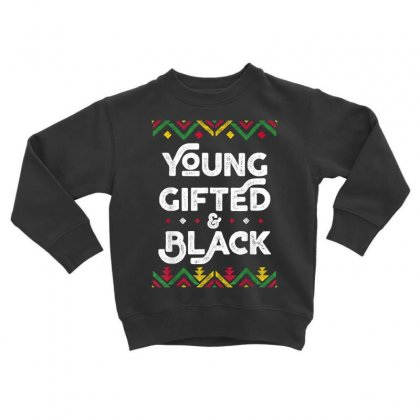 Young Gifted And Black Toddler Sweatshirt Designed By Kakashop